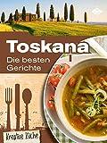 Toskana: Die besten Gerichte (Kreative Küche 16)