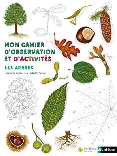 Les arbres - Cahier d'observation et d'activités Colibris - 4/7 ans par François Lasserre