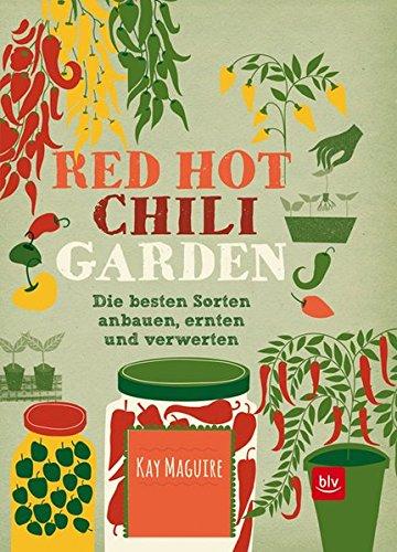 Preisvergleich Produktbild Red Hot Chili Garden: Die besten Sorten anbauen, ernten und verwerten