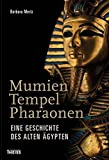 Mumien, Tempel, Pharaonen: Eine Geschichte des Alten Ägypten