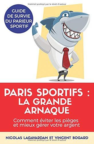 Paris sportifs, la grande arnaque: Comment éviter les pièges et mieux gérer votre argent par Nicolas Lagavardan