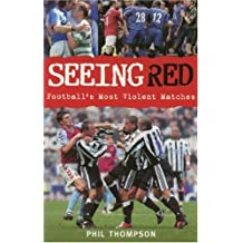 Seeing Red: Football's Most Violent Matches by Phil Thompson (2002-05-31)