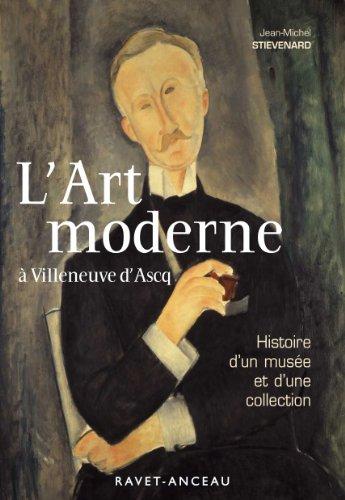 L'Art moderne à Villeneuve d'Ascq : Histoire d'un musée et d'une collection
