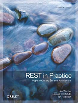 REST in Practice: Hypermedia and Systems Architecture by [Robinson, Ian, Jim Webber, Savas Parastatidis]