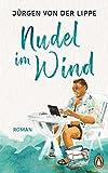 Nudel im Wind: Roman von Jürgen von der Lippe