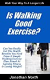 Is Walking Good Exercise? (Achievable Fitness for Everyone Book 1)