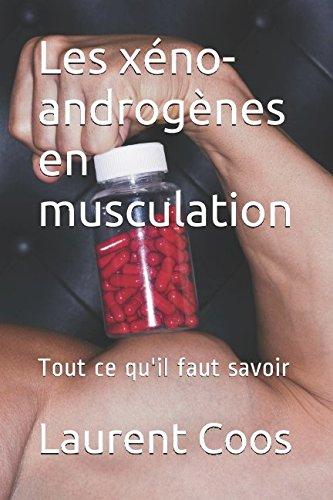 Les xéno-androgènes en musculation: Tout ce qu'il faut savoir par Laurent Coos