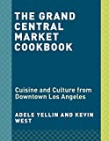 Grand Central Market Cookbook: Cuisine and Culture from Downtown Los Angeles
