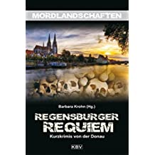 Regensburger Requiem: Mordsgeschichten von der Donau (Mordlandschaften)