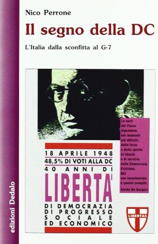 Il segno della DC. L'Italia dalla sconfitta al G-7 (Nuova biblioteca Dedalo) por Nico Perrone