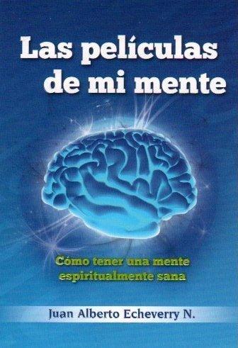 Las Peliculas De Mi Mente by Juan Alberto Echeverri (2012-01-01)