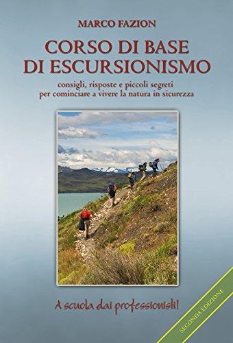 Corso di base di escursionismo. Consigli, risposte e piccoli segreti per cominciare a vivere la natura in sicurezza di Marco Fazion