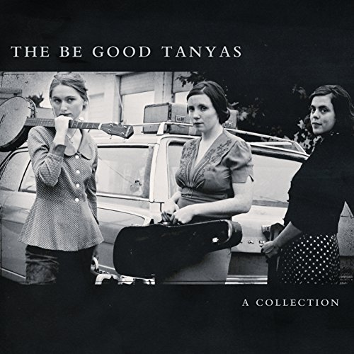Collection by Be Good Tanyas (2012-07-17)