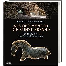 Als der Mensch die Kunst erfand: Eiszeithöhlen der Schwäbischen Alb