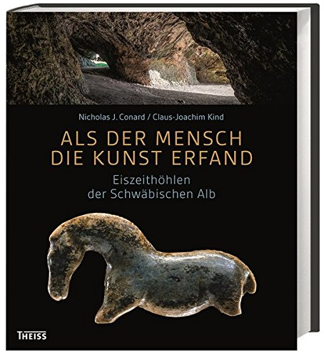 Als der Mensch die Kunst erfand: Eiszeithöhlen der Schwäbischen Alb (Kunst Kunst-geschichte Der Die)