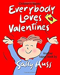 Children's Books: EVERYBODY LOVES VALENTINES: (Adorable, Rhyming Bedtime Story/Picture Book, for Beginner Readers, About Hearts, Valentines, Friendship, and Love, Ages 2-8) by Huss, Sally (2015) Paperback