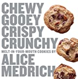 Chewy Gooey Crispy Crunchy Melt-in-Your-Mouth Cookies by Alice Medrich by Alice Medrich (2010-11-12)