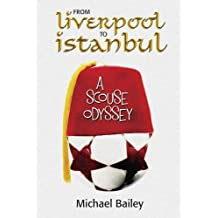From Liverpool to Istanbul: A Scouse Odyssey: A Father and Son, Both Avid Liverpool Supporters, Set Off for Istanbul, the 2005 Champion's League Final and the Experience of a Lifetime