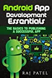 Android App Development Essentials: The Basics to Publishing a Successful App