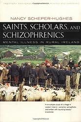 Saints, Scholars and Schizophrenics: Mental Illness in Rural Ireland