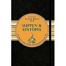 Little Black Book der Suppen und Eintopfe: Von Klar Bis Cremig - Flussige Gaumenfreuden fur Jeden Tag (Little Black Books (Deutsche Ausgabe))