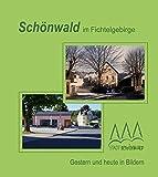 Schönwald im Fichtelgebirge - Gestern und heute in Bildern -