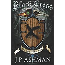 Black Cross: First book from the tales of the Black Powder Wars (Volume 1) by J P Ashman (2015-12-01)