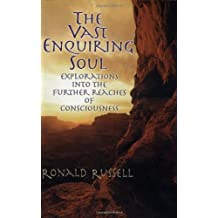 Vast Enquiring Soul: Explorations into the Further Reaches of Consciousness by Ronald Russell (2000-09-01)