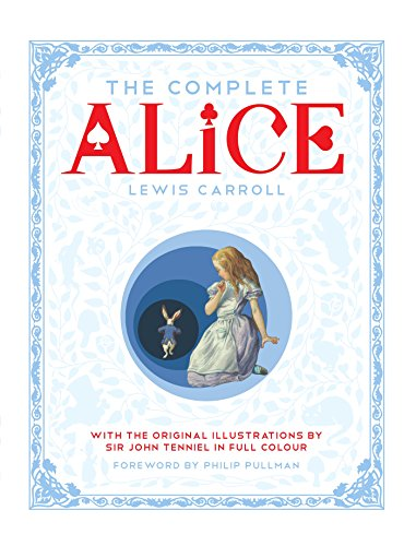 The Complete Alice: by Lewis Carroll and Sir John Tenniel (Illustrator)