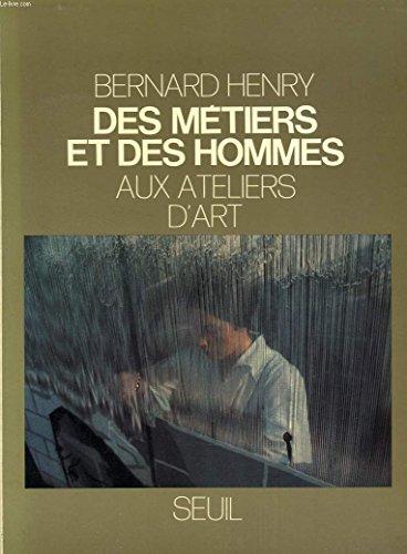Des métiers et des hommes, tome 3 : Aux ateliers d'art par Bernard Henry