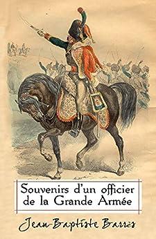 Souvenirs d'un officier de la Grande Armée (Annotated)
