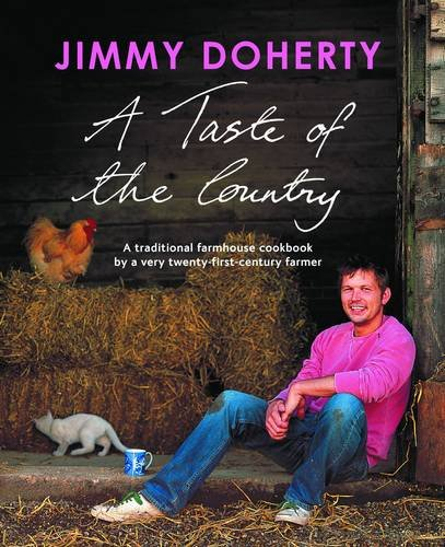 A Taste of the Country: A Traditional Farmhouse Cookbook by a Very Twenty-first-century Farmer