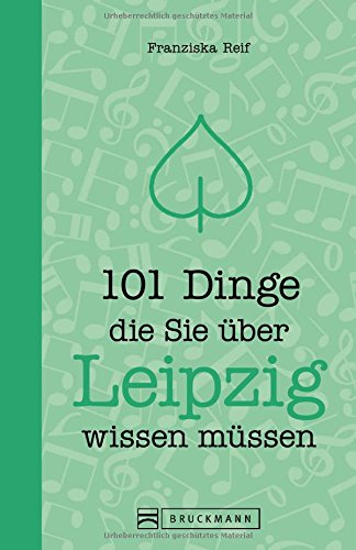 101 Dinge, die Sie über Leipzig wissen müssen. Ein Stadtführer mit Zahlen, Daten und Fakten zu den knapp 111 wichtigsten Orten
