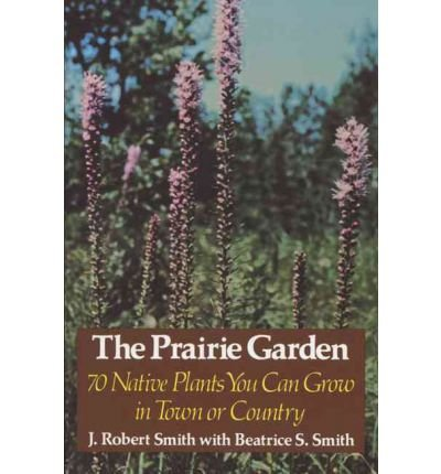 [(The Prairie Garden)] [Author: J.Robert Smith] published on (April, 1981)