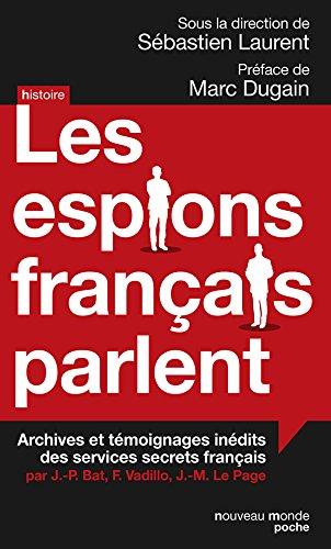 Les espions français parlent: Achives et témoignages inédits des services secrets français
