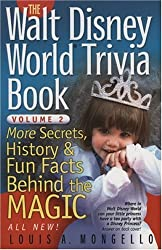 The Walt Disney World Trivia Book: More Secrets, History & Fun Facts Behind the Magic (Volume 2) by Louis A. Mongello (2006-06-30)
