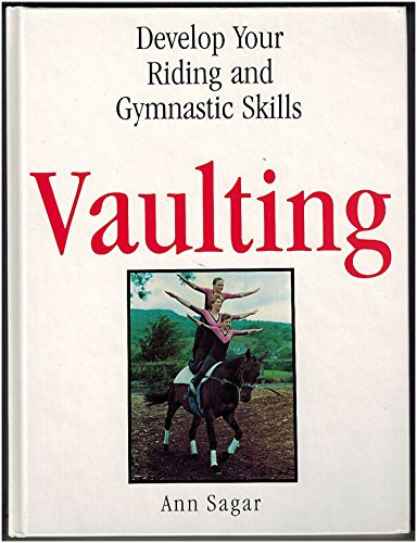 Vaulting: Develop Your Riding and Gymnastic Skills