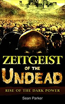 Zeitgeist of the Undead: Rise of the Dark Power (English Edition) de [Parker, Sean]