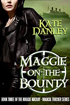 Maggie on the Bounty (Maggie MacKay Magical Tracker Book 3) (English Edition) par [Danley, Kate]