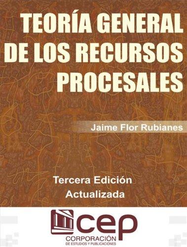 Teoría General de los Recursos Procesales por Dr. Jaime Flor Rubianes