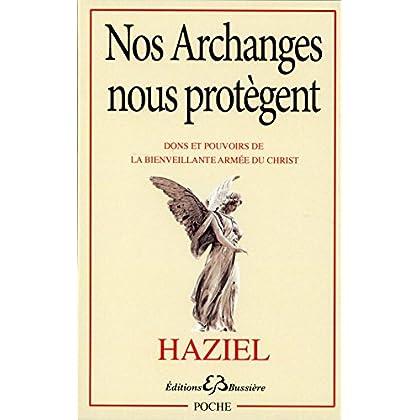 Nos Archanges nous protègent - Dons et pouvoirs de la bienveillante armée du Christ