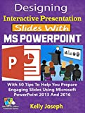 #3: Designing Interactive Presentation Slides With MS PowerPoint: With 50 Tips To Help You Prepare Engaging Slides Using Microsoft PowerPoint 2013 And 2016 (Microsoft Office Tutorials Series Book 4)
