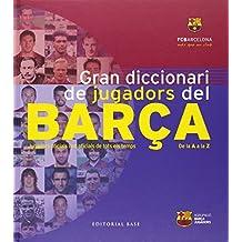 Gran diccionari de jugadors del Barça : Jugadors oficials i no oficials de tots els temps (Base Imatges, Band 13)