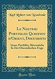 Le Nouveau Portfolio; Question d'Orient, Documents: Neues Portfolio; Aktenstücke in Der Orientalischen Frage (Classic Reprint)