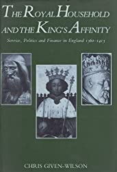 The Royal Household and the King's Affinity: Service, Politics and Finance in England, 1360-1413