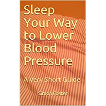 Sleep Your Way to Lower Blood Pressure: A Very Short Guide