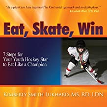 Eat, Skate, Win: 7 Steps for Your Youth Hockey Star to Eat Like a Champion (English Edition)