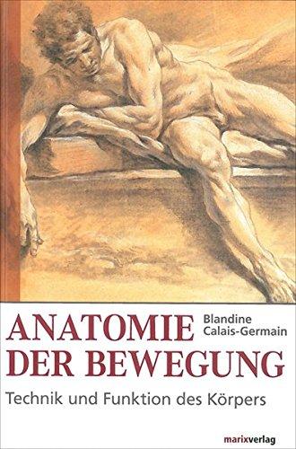 Anatomie der Bewegung: Technik und Funktion des Körpers. Einführung in die Bewegungsanalyse -