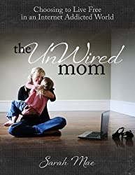 The UnWired Mom - Choosing to Live Free in an Internet Addicted World