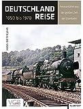 Deutschlandreise 1950 bis 1970: Fotoraritäten aus der großen Zeit der Eisenbahn